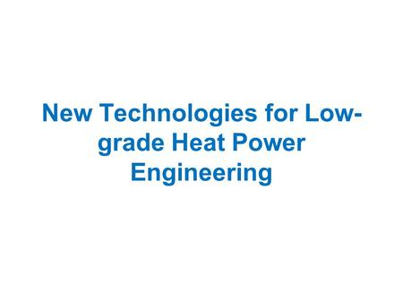 New Technologies for Low- grade Heat Power Engineering.