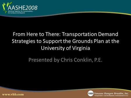 From Here to There: Transportation Demand Strategies to Support the Grounds Plan at the University of Virginia Presented by Chris Conklin, P.E.