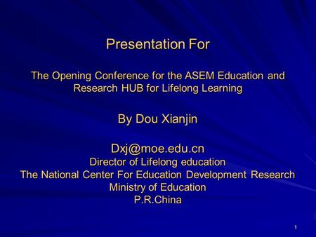 1 Presentation For The Opening Conference for the ASEM Education and Research HUB for Lifelong Learning By Dou Xianjin Director of Lifelong.