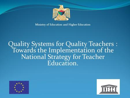 Ministry of Education and Higher Education Quality Systems for Quality Teachers : Towards the Implementation of the National Strategy for Teacher Education.