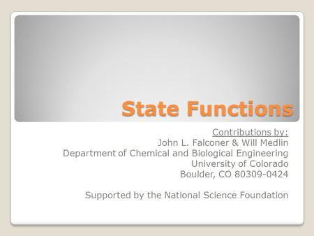 State Functions Contributions by: John L. Falconer & Will Medlin Department of Chemical and Biological Engineering University of Colorado Boulder, CO 80309-0424.