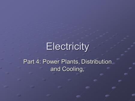 Electricity Part 4: Power Plants, Distribution and Cooling,