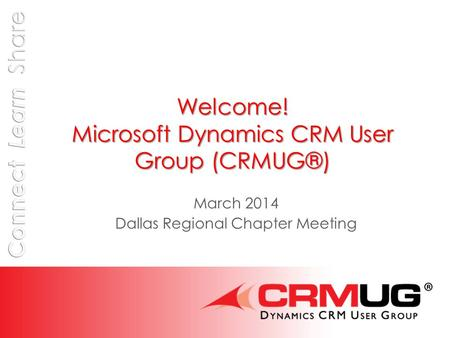 Welcome! Microsoft Dynamics CRM User Group (CRMUG®) March 2014 Dallas Regional Chapter Meeting.