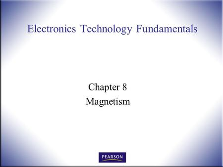 Electronics Technology Fundamentals Chapter 8 Magnetism.