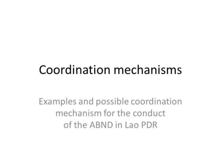 Coordination mechanisms Examples and possible coordination mechanism for the conduct of the ABND in Lao PDR.