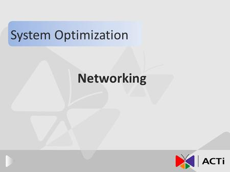 Networking System Optimization. Introduction The basic connection of IP camera. WAN and LAN. DNS and DDNS. How to select bandwidth size. Dual stream and.
