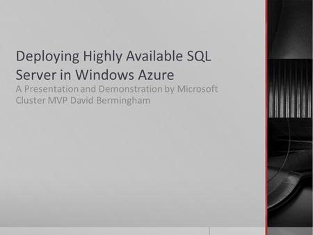 Deploying Highly Available SQL Server in Windows Azure A Presentation and Demonstration by Microsoft Cluster MVP David Bermingham.