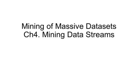 Mining of Massive Datasets Ch4. Mining Data Streams.