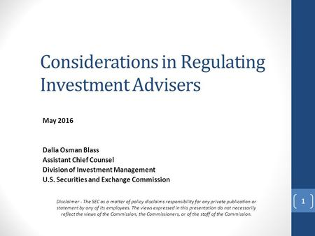 Considerations in Regulating Investment Advisers May 2016 Dalia Osman Blass Assistant Chief Counsel Division of Investment Management U.S. Securities and.