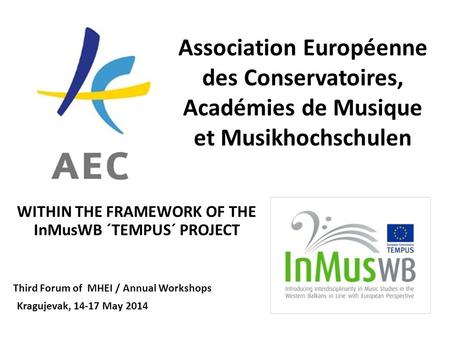 Association Européenne des Conservatoires, Académies de Musique et Musikhochschulen WITHIN THE FRAMEWORK OF THE InMusWB ´TEMPUS´ PROJECT Kragujevak, 14-17.