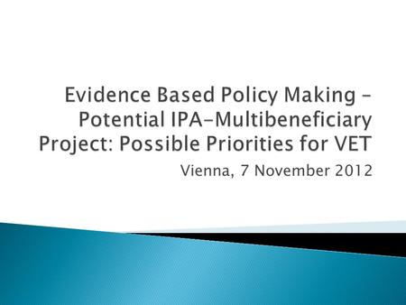 "Vienna, 7 November 2012.  REGIONAL MEETING: EVIDENCE BASED POLICY MAKING IN EDUCATION ◦ 15-16 December 2011, Vienna  Presentation of the Study ""Mapping."