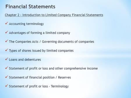Chapter 2 – Introduction to Limited Company Financial Statements Accounting terminology Advantages of forming a limited company The Companies Acts / Governing.