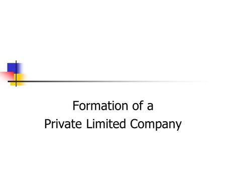 Formation of a Private Limited Company. Objectives At the end of this lesson, students should be able to…. Complete a Memorandum of association List private.