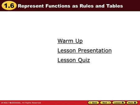 1.6 Warm Up Warm Up Lesson Quiz Lesson Quiz Lesson Presentation Lesson Presentation Represent Functions as Rules and Tables.
