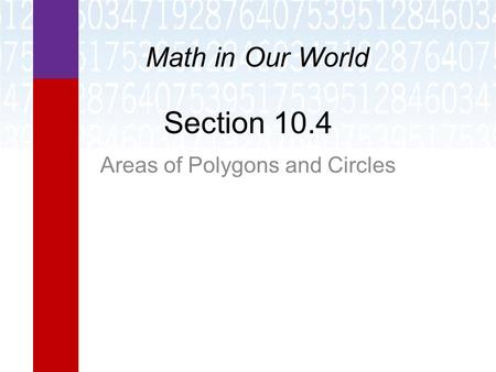 Section 10.4 Areas of Polygons and Circles Math in Our World.