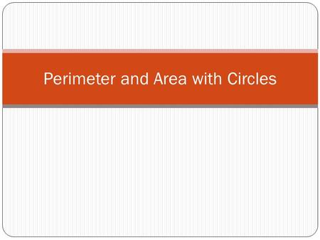 Perimeter and Area with Circles. Circumference of a Circle Circumference is the perimeter of the circle Formula: or (for exact answers, leave π in your.
