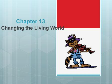 Chapter 13 Changing the Living World. Selective Breeding and Hybridization  Selective Breeding  Allowing only those organisms with desired characteristics.
