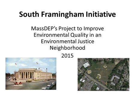 South Framingham Initiative MassDEP's Project to Improve Environmental Quality in an Environmental Justice Neighborhood 2015.