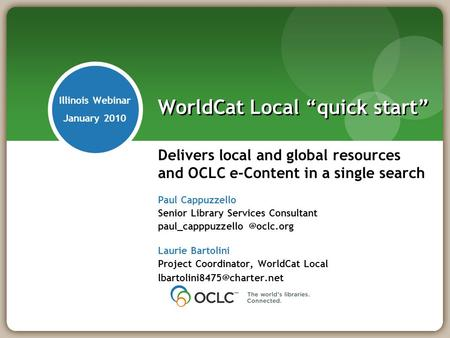 Delivers local and global resources and OCLC e-Content in a single search Paul Cappuzzello Senior Library Services Consultant