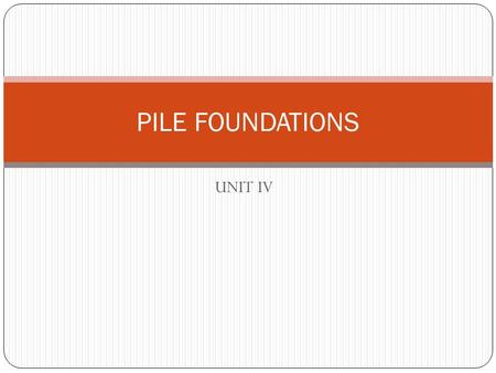 PILE FOUNDATIONS UNIT IV.
