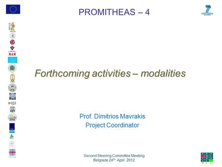 PROMITHEAS – 4 Second Steering Committee Meeting Belgrade 24 th April 2012 Forthcoming activities – modalities Prof. Dimitrios Mavrakis Project Coordinator.