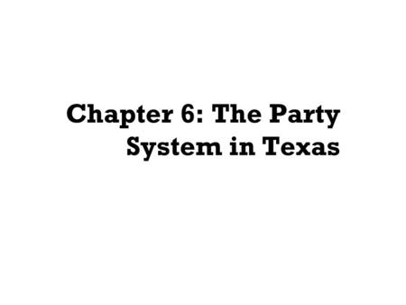 Chapter 6: The Party System in Texas. Political Parties and a Democratic Society What Are Political Parties? Help Maintain and Develop Democracy Provide.