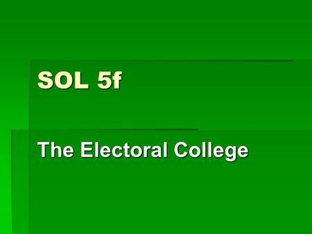 SOL 5f The Electoral College. Presidential Elections  When voters go to the polls on election day in November to vote for a presidential candidate, they.
