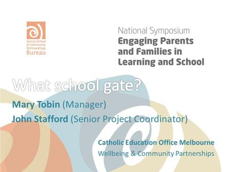 Mary Tobin (Manager) John Stafford (Senior Project Coordinator) Catholic Education Office Melbourne Wellbeing & Community Partnerships.
