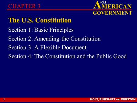 HOLT, RINEHART AND WINSTON A MERICAN GOVERNMENT HOLT 1 The U.S. Constitution Section 1: Basic Principles Section 2: Amending the Constitution Section 3: