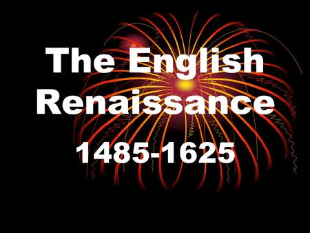 The English Renaissance 1485-1625 Key Characteristics Religious devotion now focuses on a person's place here on earth rather than just the afterlife.