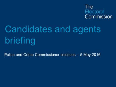 Candidates and agents briefing Police and Crime Commissioner elections – 5 May 2016.