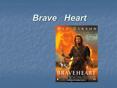 Brave Heart. Main Characters Mel Gibson — William Wallace Mel Gibson — William Wallace Sean Lawlor — Malcolm Wallace Sean Lawlor — Malcolm Wallace Sandy.