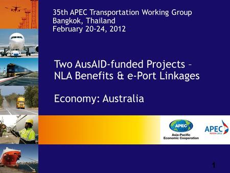 1 Two AusAID-funded Projects – NLA Benefits & e-Port Linkages Economy: Australia 35th APEC Transportation Working Group Bangkok, Thailand February 20-24,