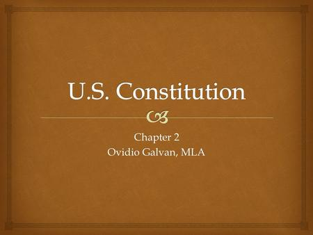 Chapter 2 Ovidio Galvan, MLA.   The Supreme Law of the United States of America  Establishes framework for the United States Government  Adopted on.