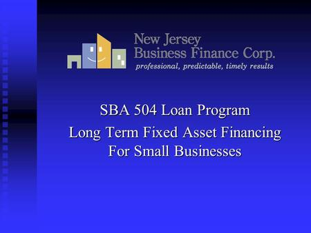 SBA 504 Loan Program Long Term Fixed Asset Financing For Small Businesses.