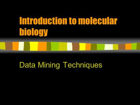 Introduction to molecular biology Data Mining Techniques.