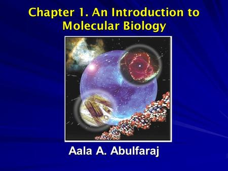 Chapter 1. An Introduction to Molecular Biology Aala A. Abulfaraj.