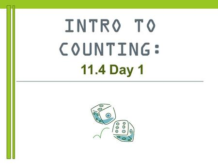 INTRO TO COUNTING: 11.4 Day 1. SIMPLE ENUMERATION COLLECTION OF ITEMS THAT IS A COMPLETE, ORDERED LISTING OF ALL OF THE ITEMS IN THAT COLLECTION. How.