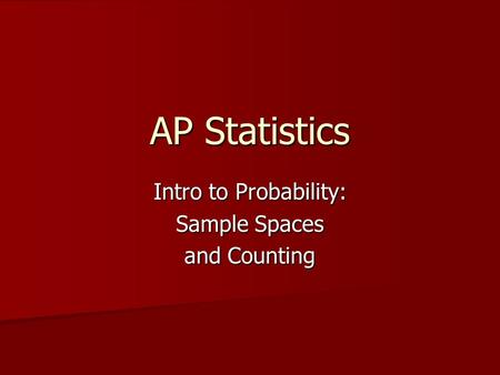 AP Statistics Intro to Probability: Sample Spaces and Counting.