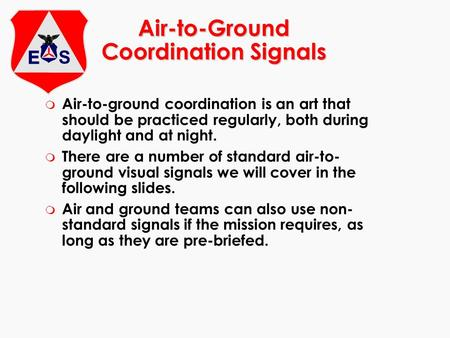 Air-to-Ground Coordination Signals m Air-to-ground coordination is an art that should be practiced regularly, both during daylight and at night. m There.