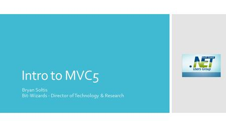 Intro to MVC5 Bryan Soltis Bit-Wizards - Director of Technology & Research.