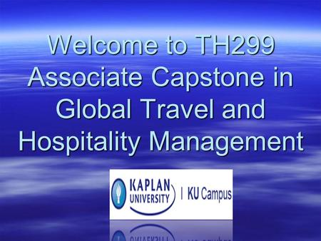 Welcome to TH299 Associate Capstone in Global Travel and Hospitality Management.