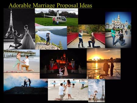 Adorable Marriage Proposal Ideas. Every girl dreams of getting married to a prince charming. The best part of this dream is wedding proposal by her prince.