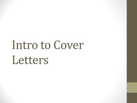 Intro to Cover Letters. What is a Cover Letter? A cover letter is a supplement to your resume When you send a resume to a potential employer, you will.