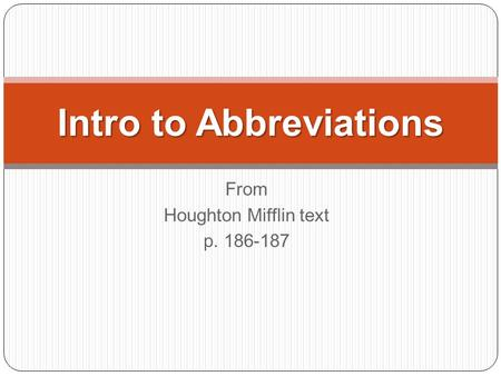 From Houghton Mifflin text p. 186-187 Intro to Abbreviations.