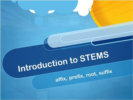 Introduction to STEMS affix, prefix, root, suffix.