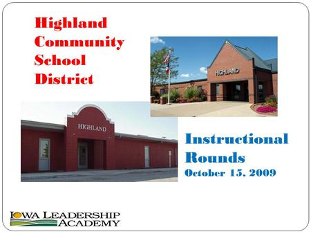 Highland Community School District Instructional Rounds October 15, 2009.