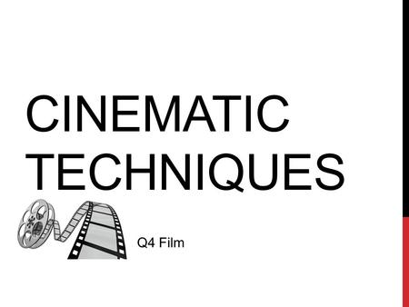 CINEMATIC TECHNIQUES ENGLISH 12 Q4 Film. FILM ANALYSIS Much like writers use stylistic devices to achieve specific effects in their writing, directors.