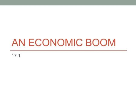 AN ECONOMIC BOOM 17.1. The Nation Recovers from War August 1945 – 12 million Americans in the military Millions more in industrial jobs Overnight became.