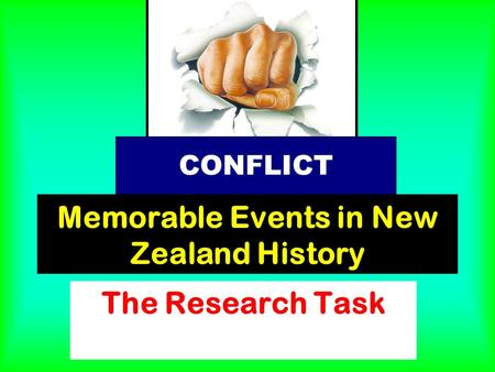 Memorable Events in New Zealand History The Research Task CONFLICT.